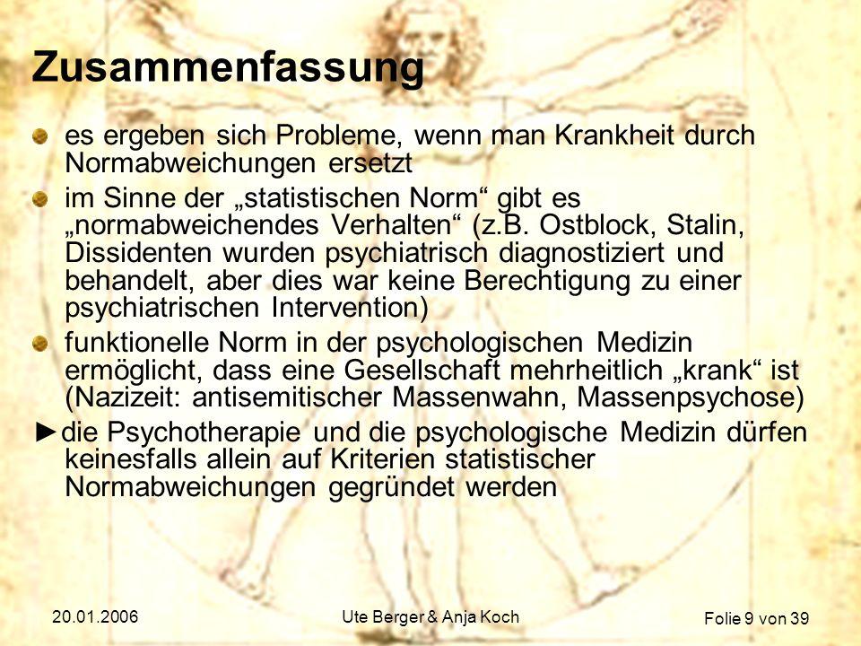 Folie 9 von 39 20.01.2006Ute Berger & Anja Koch Zusammenfassung es ergeben sich Probleme, wenn man Krankheit durch Normabweichungen ersetzt im Sinne d