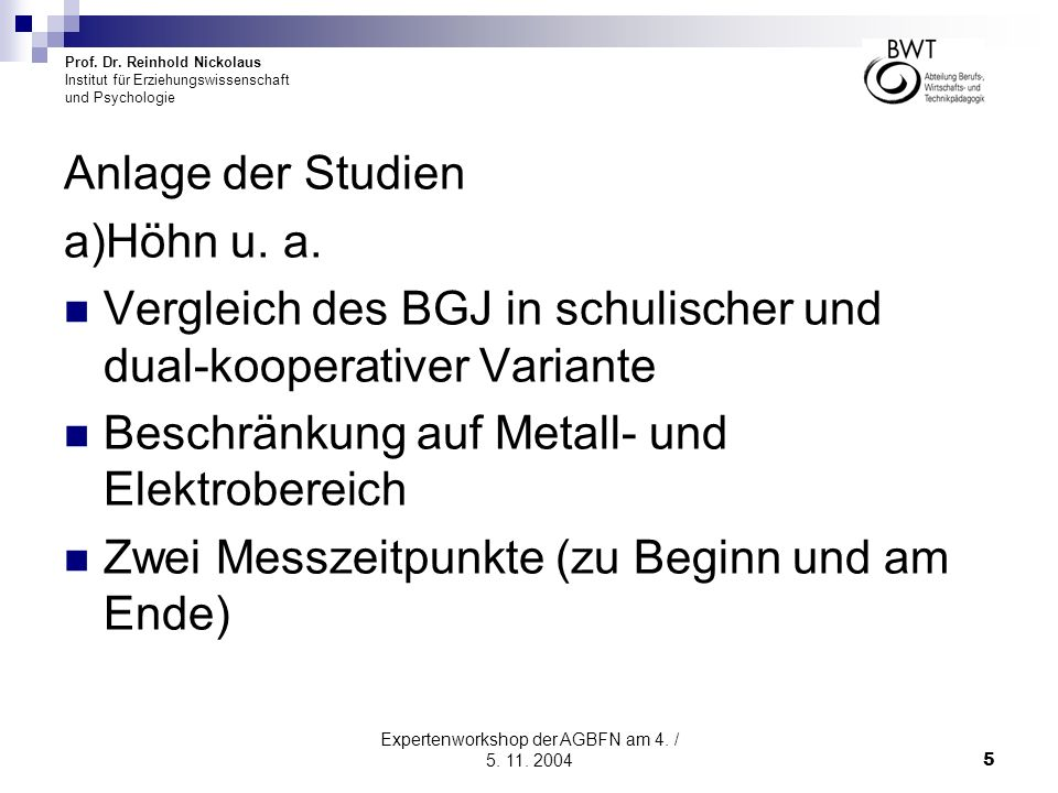 Prof. Dr. Reinhold Nickolaus Institut für Erziehungswissenschaft und Psychologie Expertenworkshop der AGBFN am 4. / 5. 11. 20045 Anlage der Studien a)