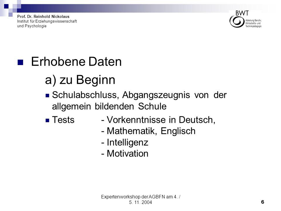 Prof. Dr. Reinhold Nickolaus Institut für Erziehungswissenschaft und Psychologie Expertenworkshop der AGBFN am 4. / 5. 11. 20046 Erhobene Daten a) zu