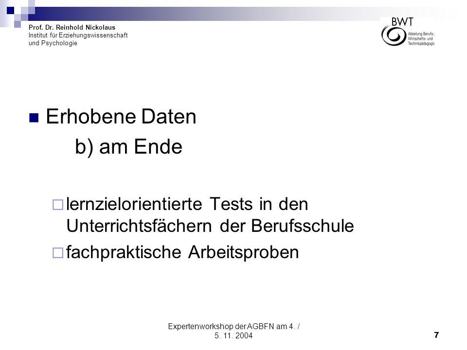 Prof. Dr. Reinhold Nickolaus Institut für Erziehungswissenschaft und Psychologie Expertenworkshop der AGBFN am 4. / 5. 11. 20047 Erhobene Daten b) am