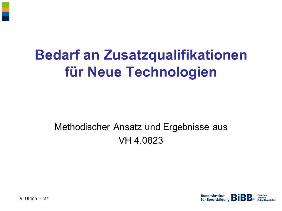 Dr. Ulrich Blötz Bedarf an Zusatzqualifikationen für Neue Technologien Methodischer Ansatz und Ergebnisse aus VH 4.0823