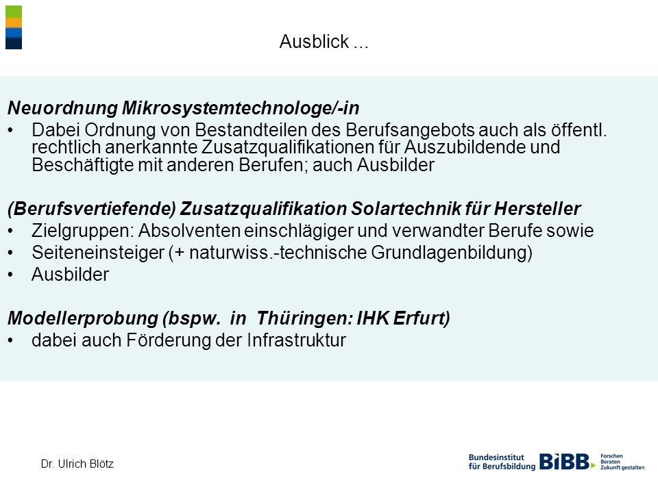 Dr. Ulrich Blötz Ausblick... Neuordnung Mikrosystemtechnologe/-in Dabei Ordnung von Bestandteilen des Berufsangebots auch als öffentl. rechtlich anerk