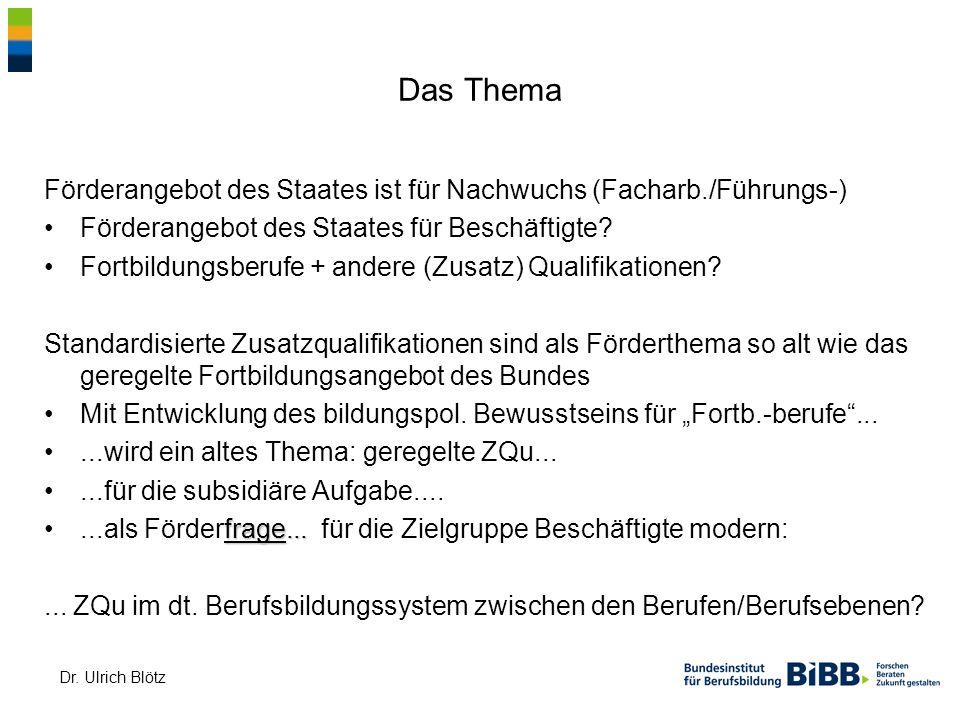 Dr. Ulrich Blötz Das Thema Förderangebot des Staates ist für Nachwuchs (Facharb./Führungs-) Förderangebot des Staates für Beschäftigte? Fortbildungsbe
