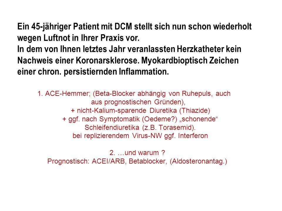 1. ACE-Hemmer; (Beta-Blocker abhängig von Ruhepuls, auch aus prognostischen Gründen), + nicht-Kalium-sparende Diuretika (Thiazide) + ggf. nach Symptom