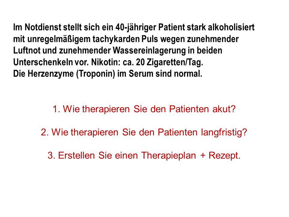 1. Wie therapieren Sie den Patienten akut? 2. Wie therapieren Sie den Patienten langfristig? 3. Erstellen Sie einen Therapieplan + Rezept. Im Notdiens