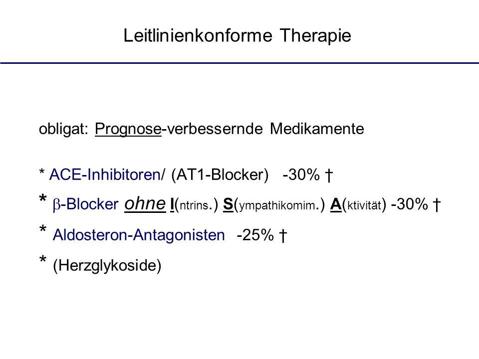 obligat: Prognose-verbessernde Medikamente * ACE-Inhibitoren/ (AT1-Blocker) -30% * -Blocker ohne I( ntrins.) S( ympathikomim.) A( ktivität ) -30% * Al
