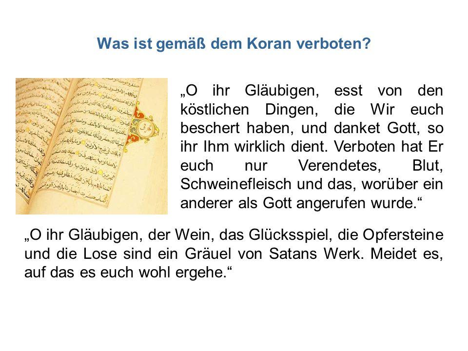 Was ist gemäß dem Koran verboten? O ihr Gläubigen, esst von den köstlichen Dingen, die Wir euch beschert haben, und danket Gott, so ihr Ihm wirklich d