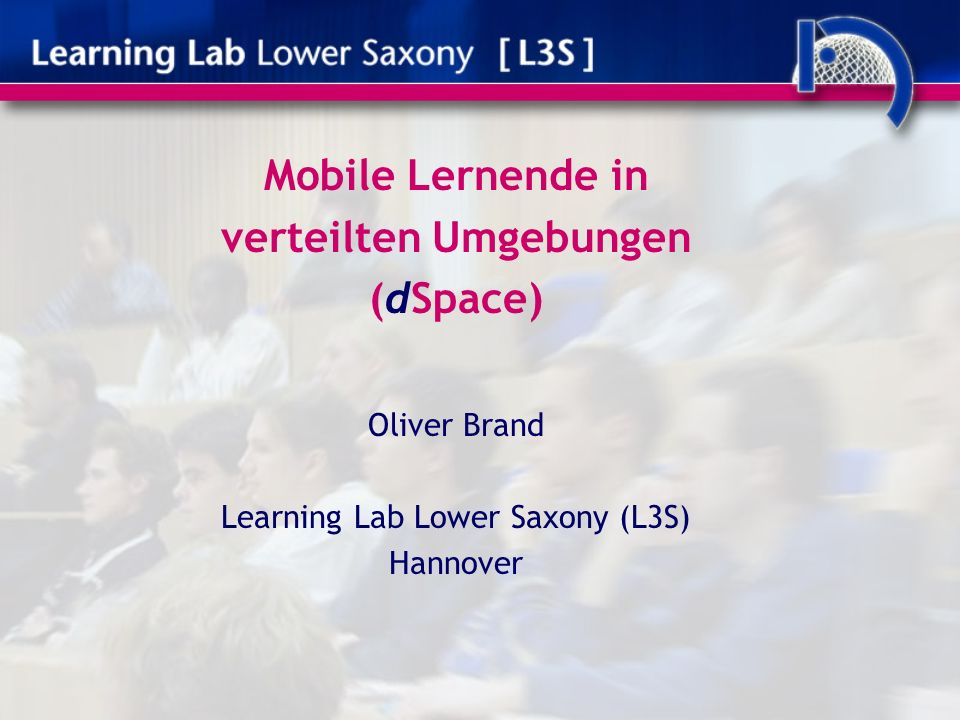 Mobile Lernende in verteilten Umgebungen (dSpace) Oliver Brand Learning Lab Lower Saxony (L3S) Hannover