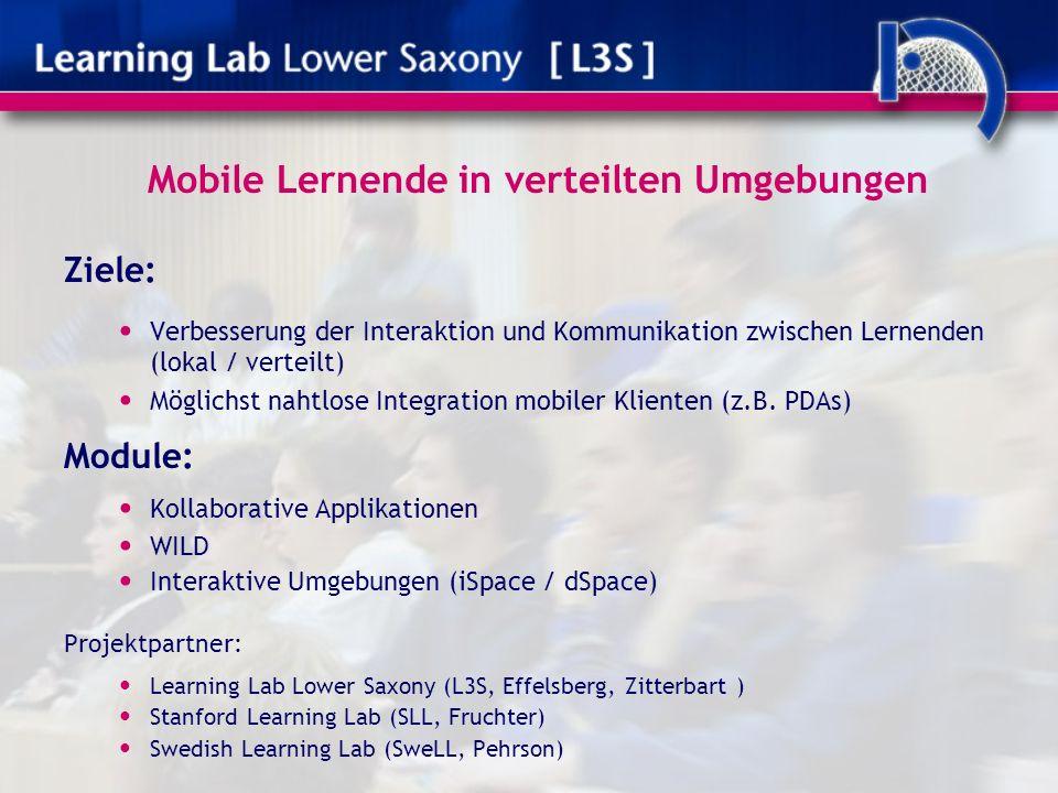 Mobile Lernende in verteilten Umgebungen Ziele: Verbesserung der Interaktion und Kommunikation zwischen Lernenden (lokal / verteilt) Möglichst nahtlose Integration mobiler Klienten (z.B.