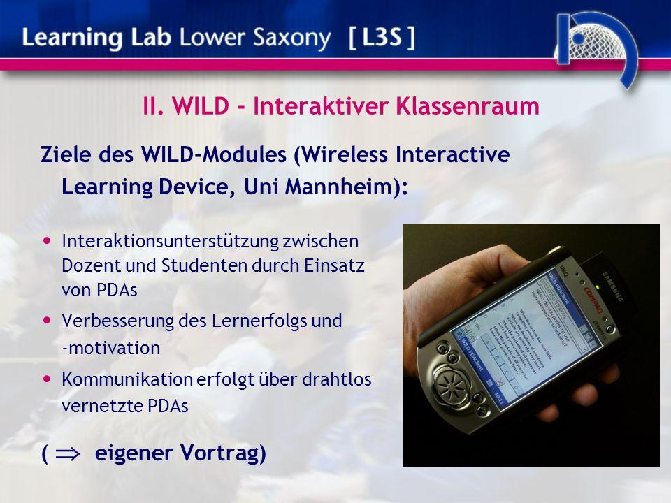 II. WILD - Interaktiver Klassenraum Ziele des WILD-Modules (Wireless Interactive Learning Device, Uni Mannheim): Interaktionsunterstützung zwischen Do