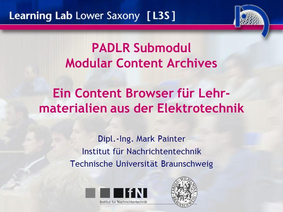 PADLR Submodul Modular Content Archives Ein Content Browser für Lehr- materialien aus der Elektrotechnik Dipl.-Ing. Mark Painter Institut für Nachrich