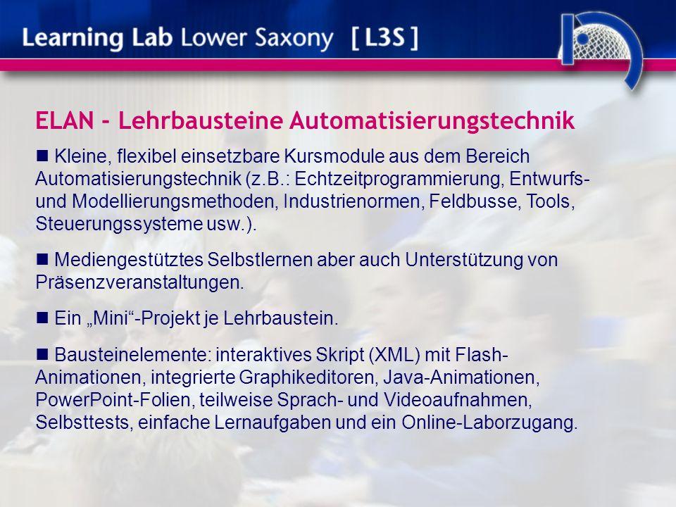 ELAN - Lehrbausteine Automatisierungstechnik Kleine, flexibel einsetzbare Kursmodule aus dem Bereich Automatisierungstechnik (z.B.: Echtzeitprogrammierung, Entwurfs- und Modellierungsmethoden, Industrienormen, Feldbusse, Tools, Steuerungssysteme usw.).
