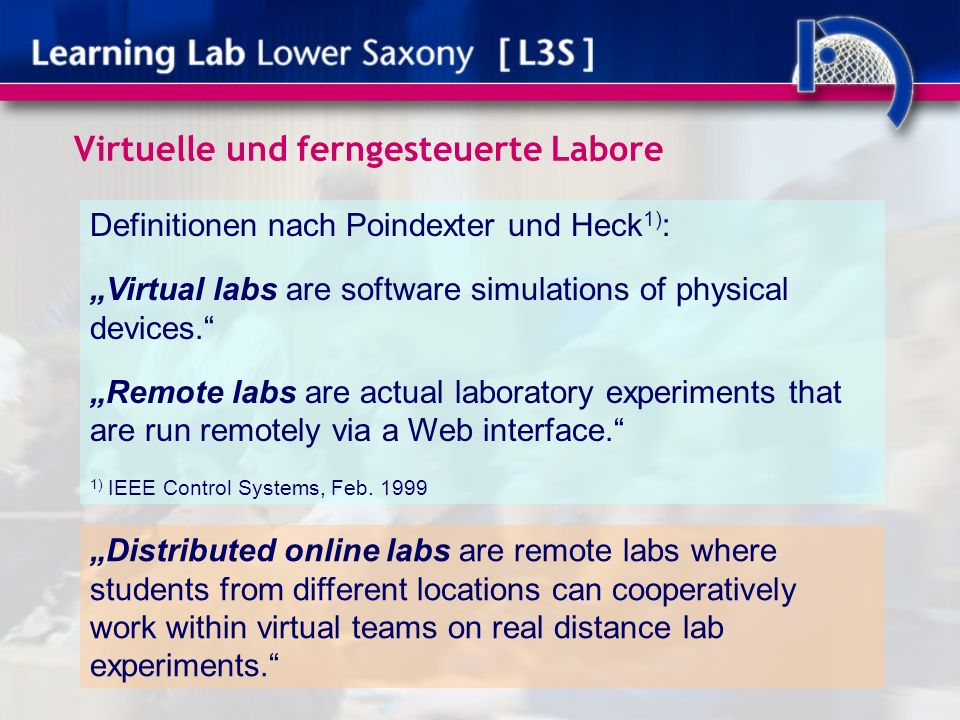 Virtuelle und ferngesteuerte Labore Definitionen nach Poindexter und Heck 1) : Virtual labs are software simulations of physical devices. Remote labs