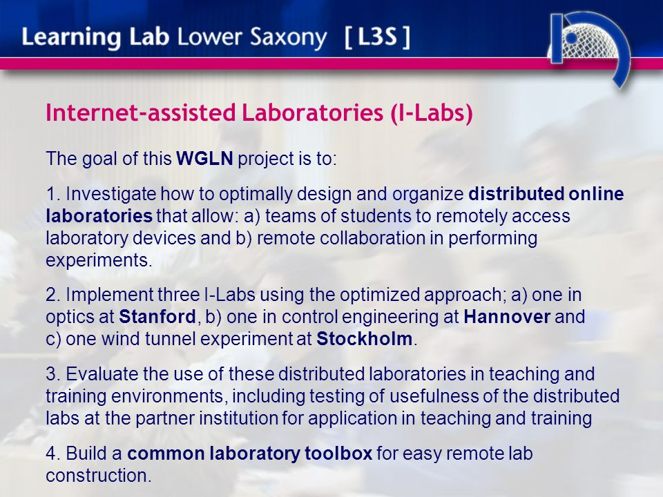 Internet-assisted Laboratories (I-Labs) The goal of this WGLN project is to: 1. Investigate how to optimally design and organize distributed online la