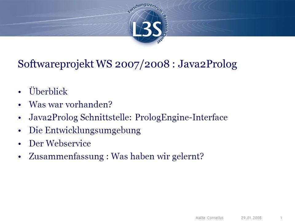 29.01.2008Malte Cornelius1 Softwareprojekt WS 2007/2008 : Java2Prolog Überblick Was war vorhanden.