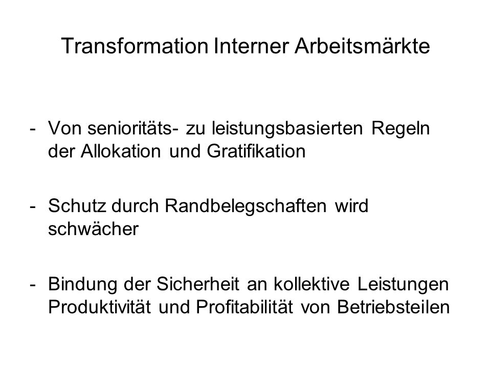 Transformation Interner Arbeitsmärkte -Von senioritäts- zu leistungsbasierten Regeln der Allokation und Gratifikation -Schutz durch Randbelegschaften