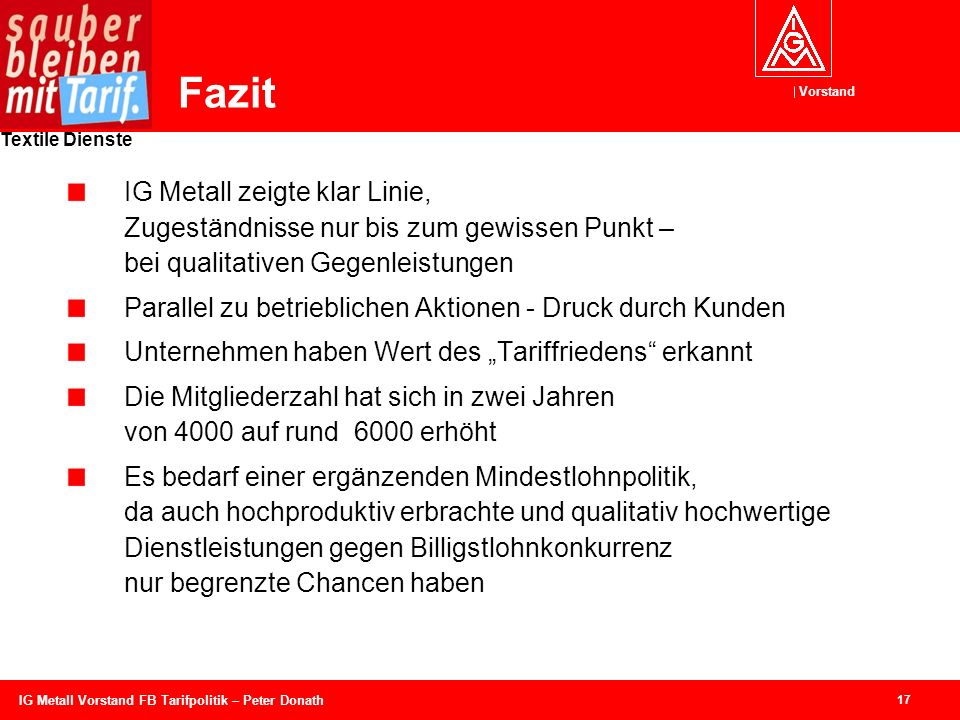 Vorstand Textile Dienste 17 IG Metall Vorstand FB Tarifpolitik – Peter Donath Fazit IG Metall zeigte klar Linie, Zugeständnisse nur bis zum gewissen P