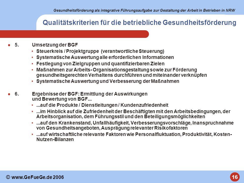 Gesundheitsförderung als integrative Führungsaufgabe zur Gestaltung der Arbeit in Betrieben in NRW 16 © www.GeFueGe.de 2006 Qualitätskriterien für die