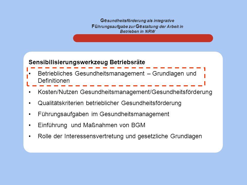 Ge sundheitsförderung als integrative Fü hrungsaufgabe zur Ge staltung der Arbeit in Betrieben in NRW Sensibilisierungswerkzeug Betriebsräte Betriebli