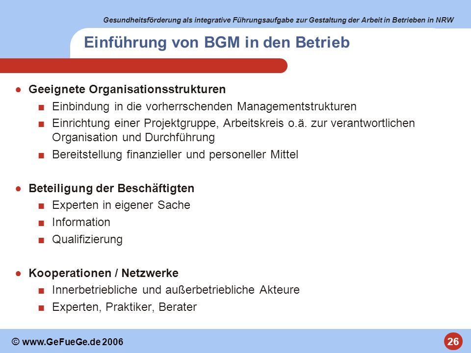 Gesundheitsförderung als integrative Führungsaufgabe zur Gestaltung der Arbeit in Betrieben in NRW 26 © www.GeFueGe.de 2006 Einführung von BGM in den
