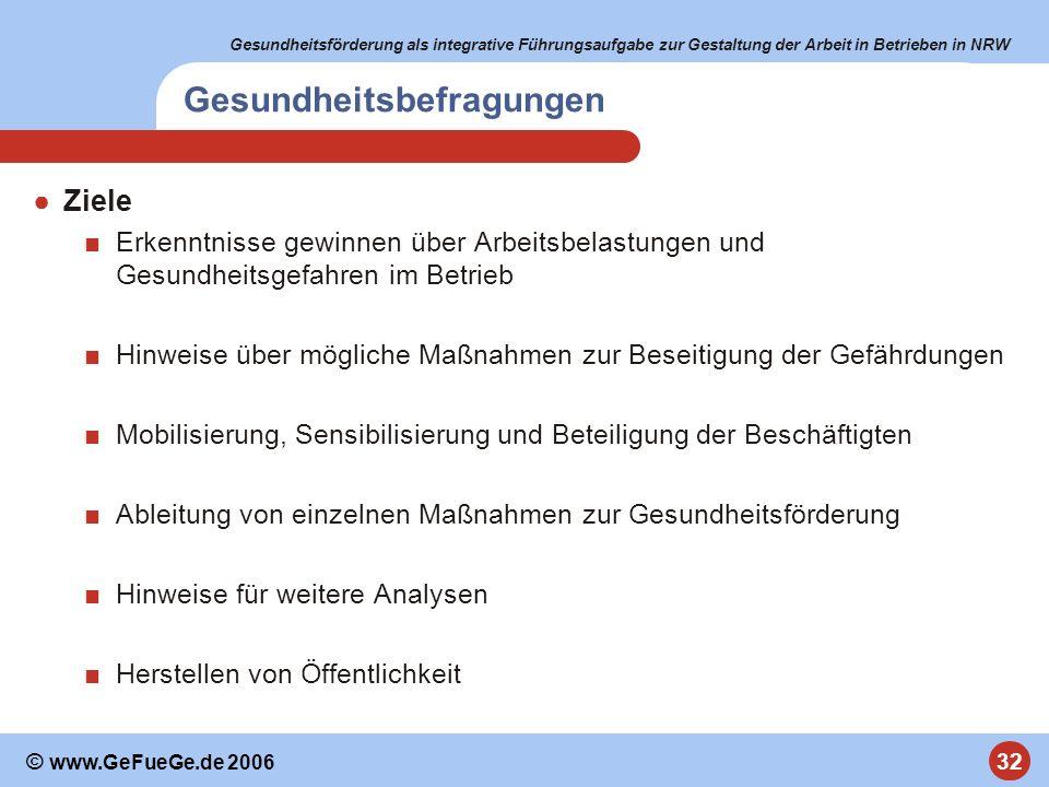 Gesundheitsförderung als integrative Führungsaufgabe zur Gestaltung der Arbeit in Betrieben in NRW 32 © www.GeFueGe.de 2006 Gesundheitsbefragungen Zie