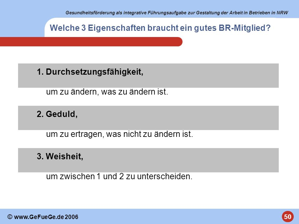 Gesundheitsförderung als integrative Führungsaufgabe zur Gestaltung der Arbeit in Betrieben in NRW 50 © www.GeFueGe.de 2006 Welche 3 Eigenschaften bra