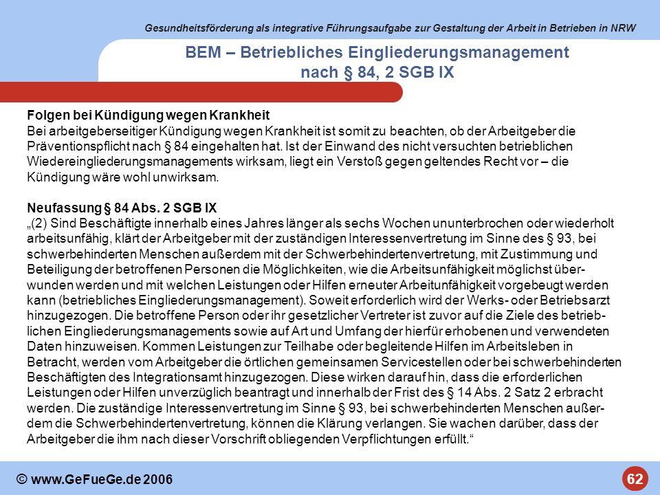 Gesundheitsförderung als integrative Führungsaufgabe zur Gestaltung der Arbeit in Betrieben in NRW 62 © www.GeFueGe.de 2006 BEM – Betriebliches Eingli