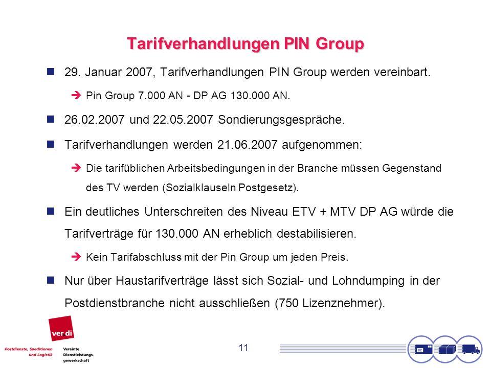 11 Tarifverhandlungen PIN Group 29. Januar 2007, Tarifverhandlungen PIN Group werden vereinbart. Pin Group 7.000 AN - DP AG 130.000 AN. 26.02.2007 und