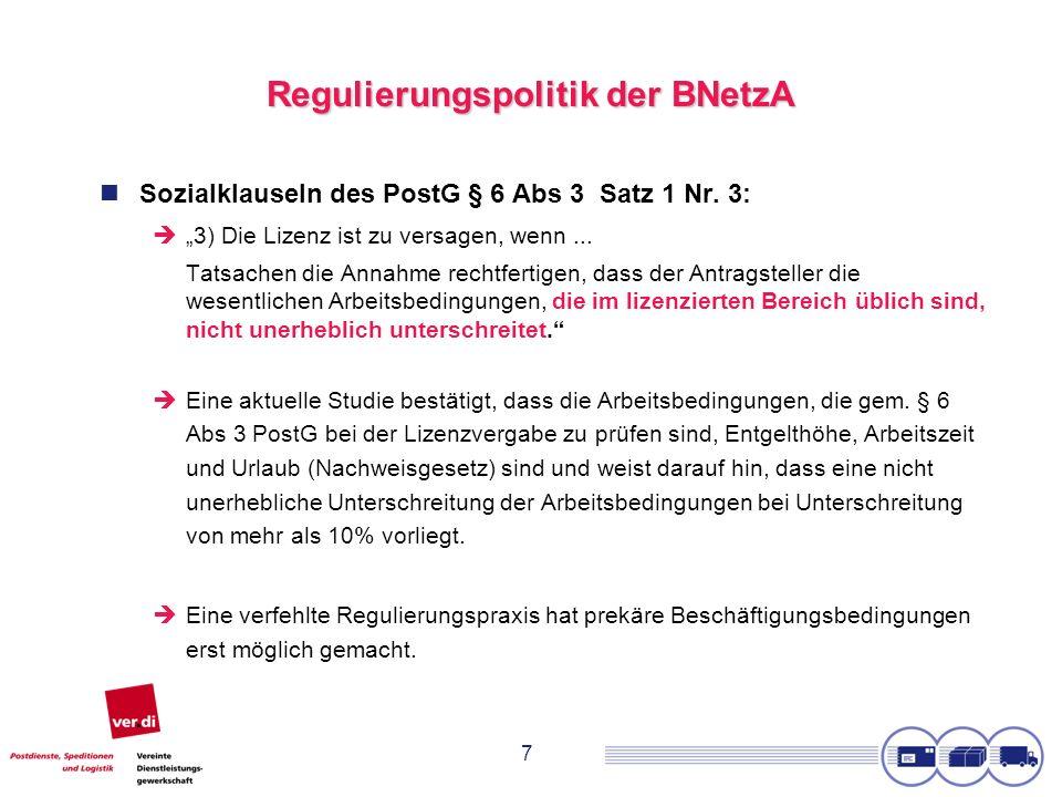 7 Regulierungspolitik der BNetzA Sozialklauseln des PostG § 6 Abs 3 Satz 1 Nr. 3: 3) Die Lizenz ist zu versagen, wenn... Tatsachen die Annahme rechtfe
