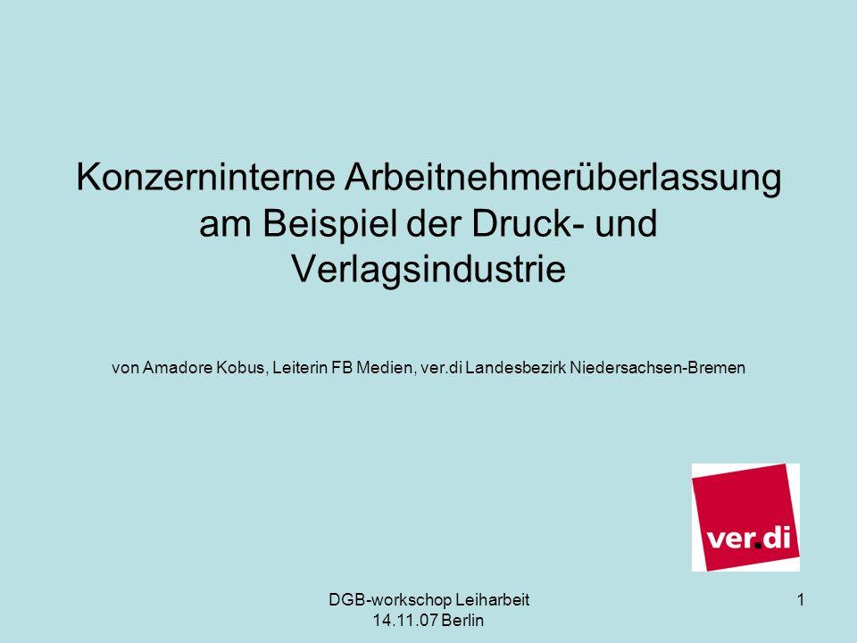 DGB-workschop Leiharbeit 14.11.07 Berlin 1 Konzerninterne Arbeitnehmerüberlassung am Beispiel der Druck- und Verlagsindustrie von Amadore Kobus, Leite
