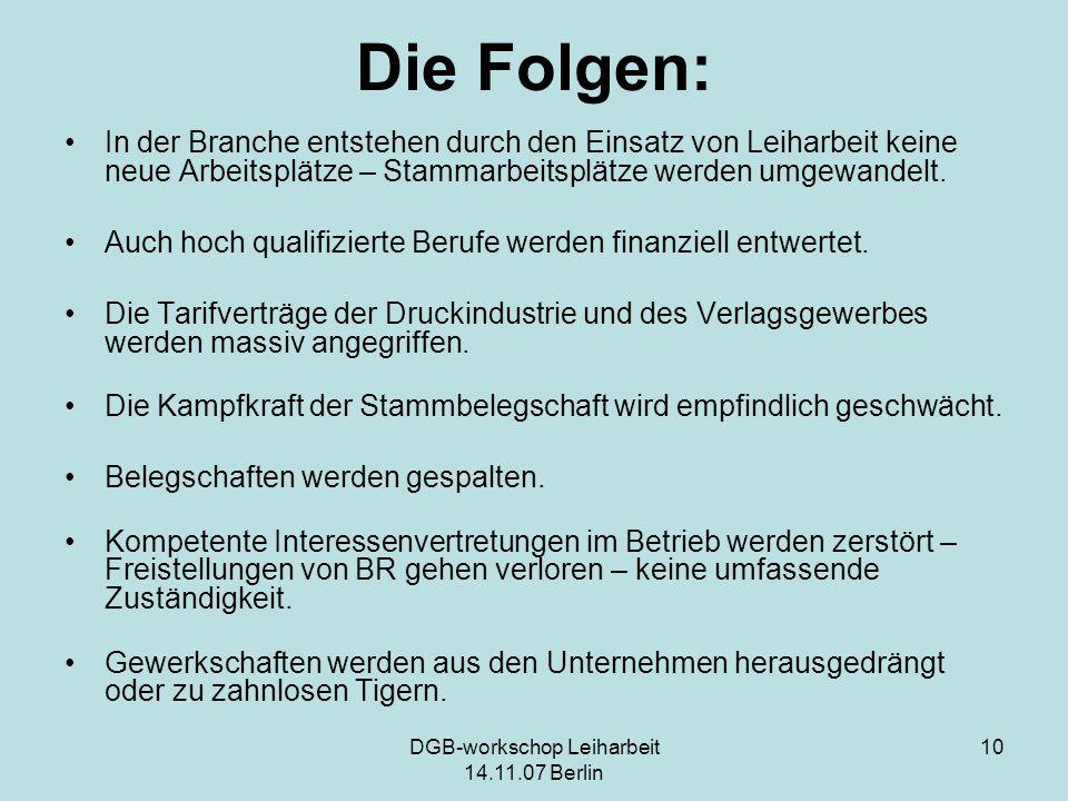 DGB-workschop Leiharbeit 14.11.07 Berlin 10 Die Folgen: In der Branche entstehen durch den Einsatz von Leiharbeit keine neue Arbeitsplätze – Stammarbe