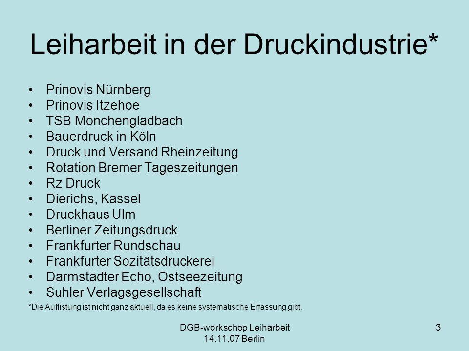 DGB-workschop Leiharbeit 14.11.07 Berlin 3 Leiharbeit in der Druckindustrie* Prinovis Nürnberg Prinovis Itzehoe TSB Mönchengladbach Bauerdruck in Köln