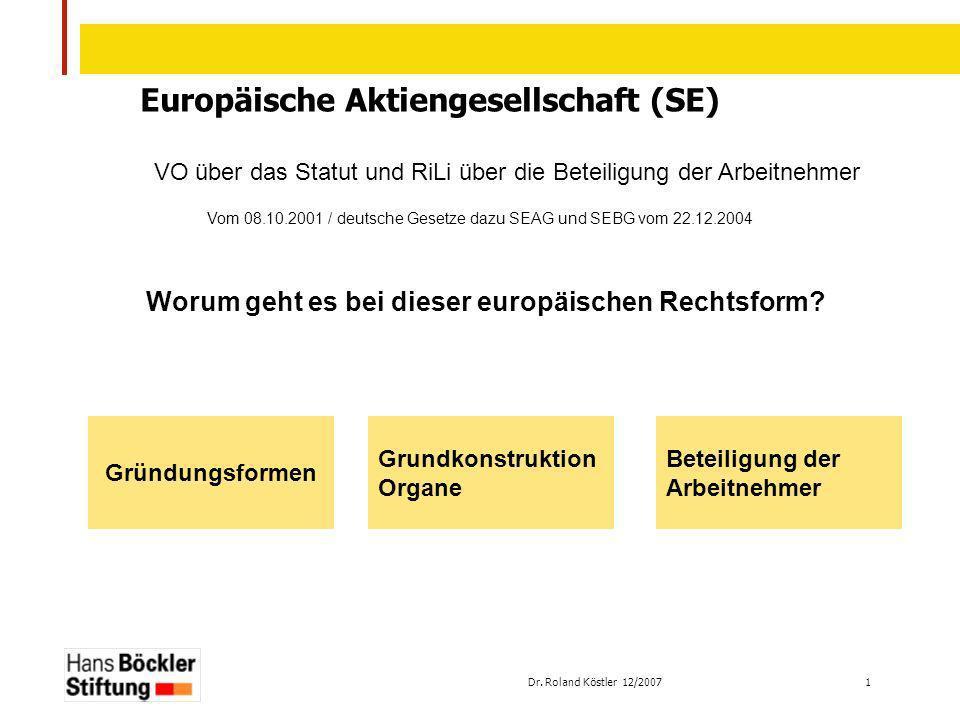 Dr. Roland Köstler 12/2007 1 Europäische Aktiengesellschaft (SE) VO über das Statut und RiLi über die Beteiligung der Arbeitnehmer Vom 08.10.2001 / de