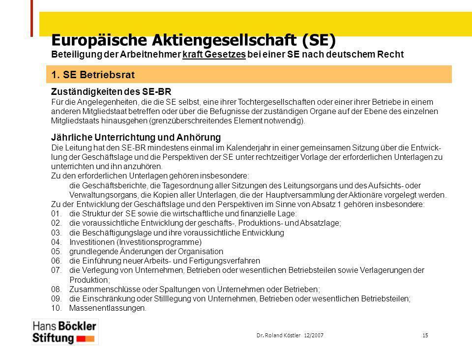 Dr. Roland Köstler 12/2007 15 Europäische Aktiengesellschaft (SE) Beteiligung der Arbeitnehmer kraft Gesetzes bei einer SE nach deutschem Recht Zustän
