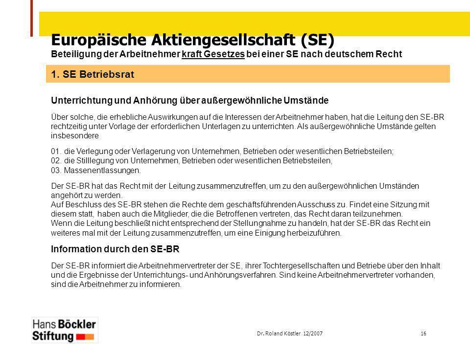 Dr. Roland Köstler 12/2007 16 Europäische Aktiengesellschaft (SE) Beteiligung der Arbeitnehmer kraft Gesetzes bei einer SE nach deutschem Recht Unterr