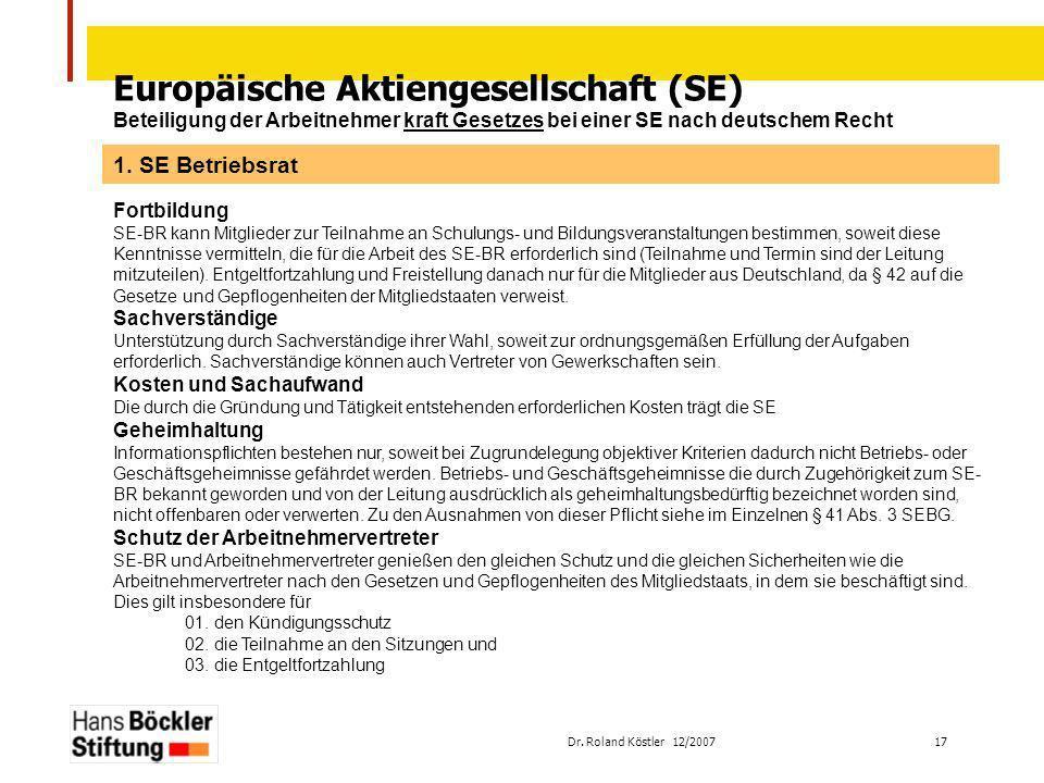 Dr. Roland Köstler 12/2007 17 Europäische Aktiengesellschaft (SE) Beteiligung der Arbeitnehmer kraft Gesetzes bei einer SE nach deutschem Recht Fortbi