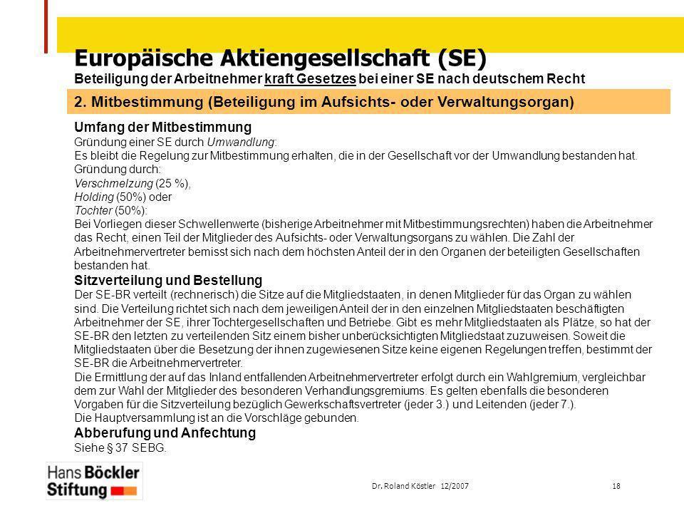 Dr. Roland Köstler 12/2007 18 Europäische Aktiengesellschaft (SE) Beteiligung der Arbeitnehmer kraft Gesetzes bei einer SE nach deutschem Recht Umfang