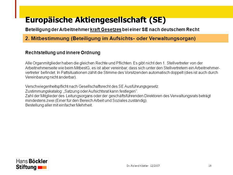 Dr. Roland Köstler 12/2007 19 Europäische Aktiengesellschaft (SE) Beteiligung der Arbeitnehmer kraft Gesetzes bei einer SE nach deutschem Recht Rechts