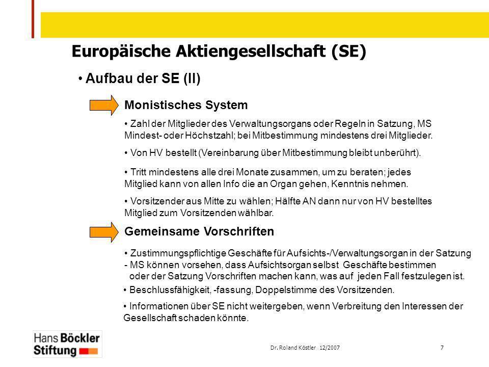 Dr. Roland Köstler 12/2007 7 Europäische Aktiengesellschaft (SE) Aufbau der SE (II) Monistisches System Zahl der Mitglieder des Verwaltungsorgans oder