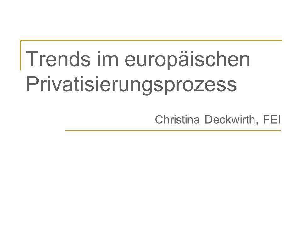 Trends im europäischen Privatisierungsprozess Christina Deckwirth, FEI