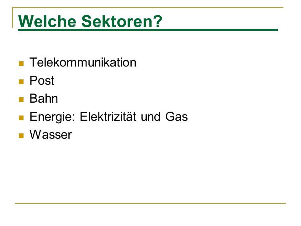 Welche Sektoren? Telekommunikation Post Bahn Energie: Elektrizität und Gas Wasser