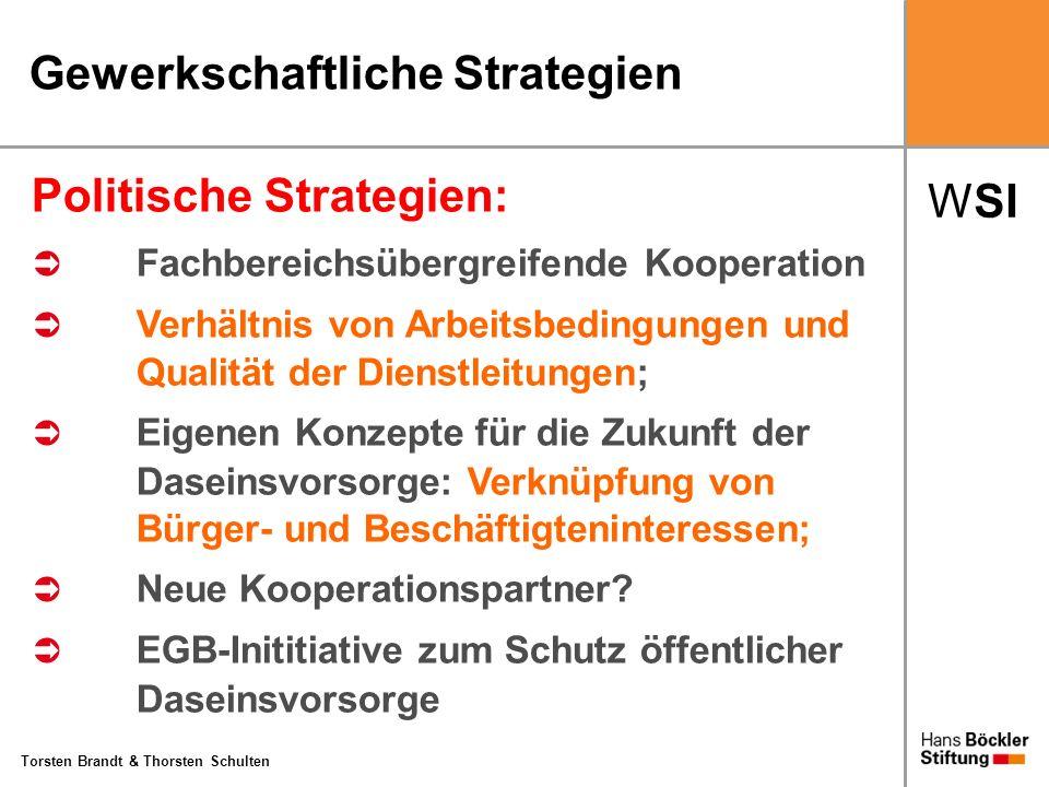 WSI Torsten Brandt & Thorsten Schulten Gewerkschaftliche Strategien Politische Strategien: Fachbereichsübergreifende Kooperation Verhältnis von Arbeit