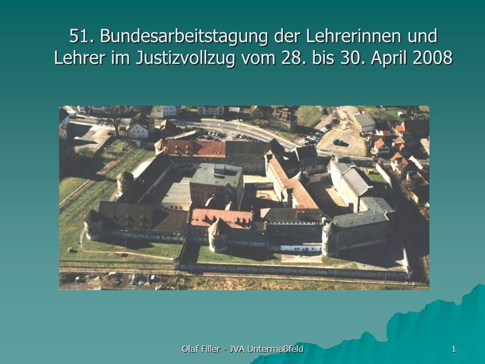 Olaf Filler - JVA Untermaßfeld 1 51. Bundesarbeitstagung der Lehrerinnen und Lehrer im Justizvollzug vom 28. bis 30. April 2008