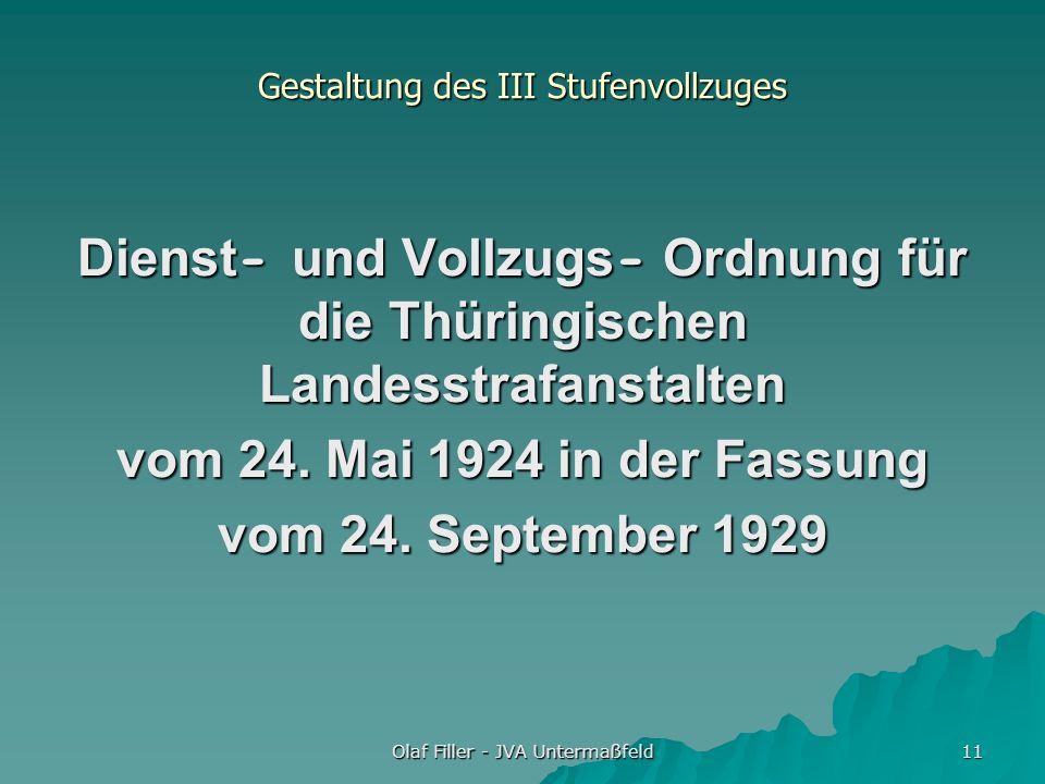 Olaf Filler - JVA Untermaßfeld 11 Gestaltung des III Stufenvollzuges Dienst- und Vollzugs- Ordnung für die Thüringischen Landesstrafanstalten vom 24.
