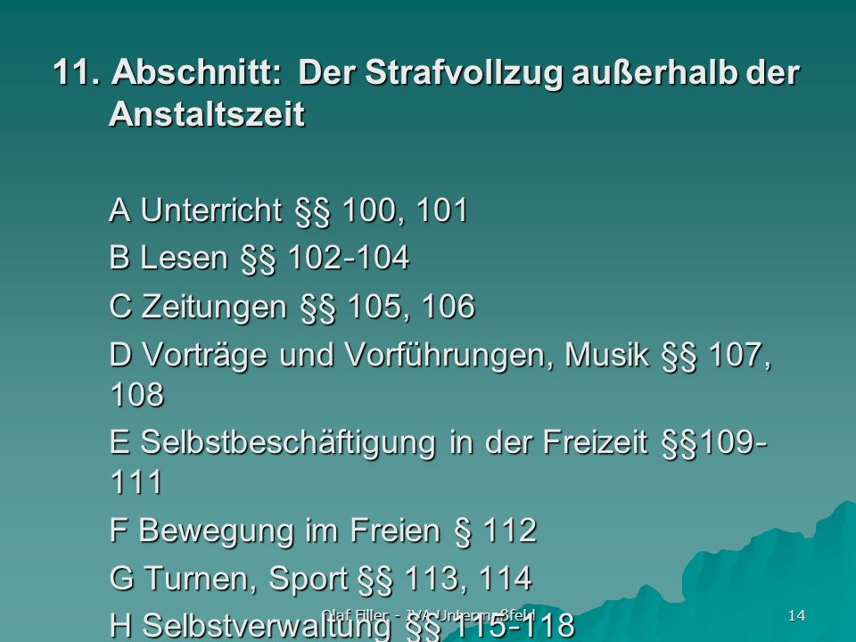 Olaf Filler - JVA Untermaßfeld 14 11. Abschnitt: Der Strafvollzug außerhalb der Anstaltszeit A Unterricht §§ 100, 101 B Lesen §§ 102-104 C Zeitungen §