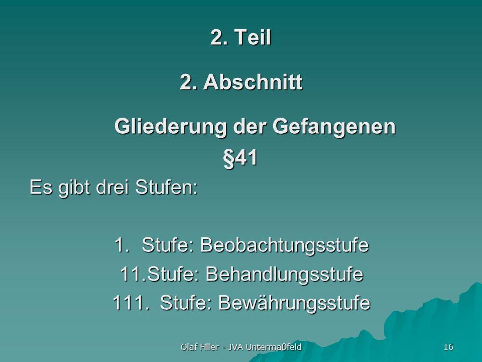 Olaf Filler - JVA Untermaßfeld 16 2. Teil 2. Abschnitt Gliederung der Gefangenen §41 Es gibt drei Stufen: 1. Stufe: Beobachtungsstufe 11.Stufe: Behand