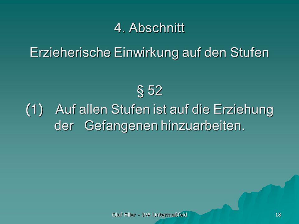 Olaf Filler - JVA Untermaßfeld 18 4. Abschnitt Erzieherische Einwirkung auf den Stufen § 52 (1) Auf allen Stufen ist auf die Erziehung der Gefangenen