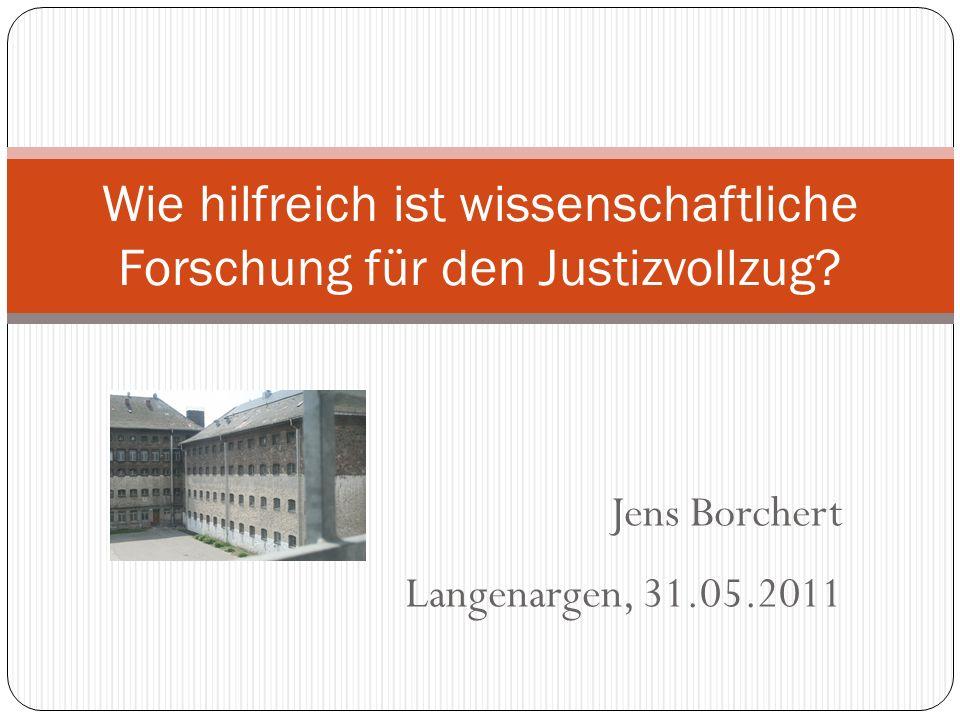 Jens Borchert Langenargen, 31.05.2011 Wie hilfreich ist wissenschaftliche Forschung für den Justizvollzug?