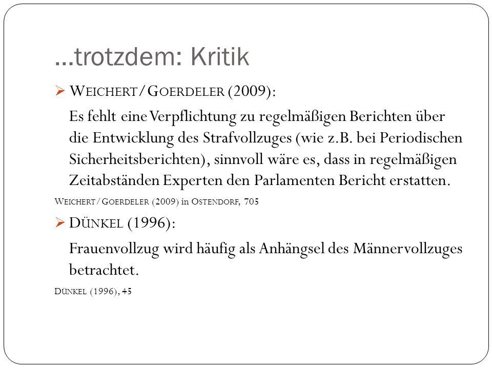 …trotzdem: Kritik W EICHERT /G OERDELER (2009): Es fehlt eine Verpflichtung zu regelmäßigen Berichten über die Entwicklung des Strafvollzuges (wie z.B