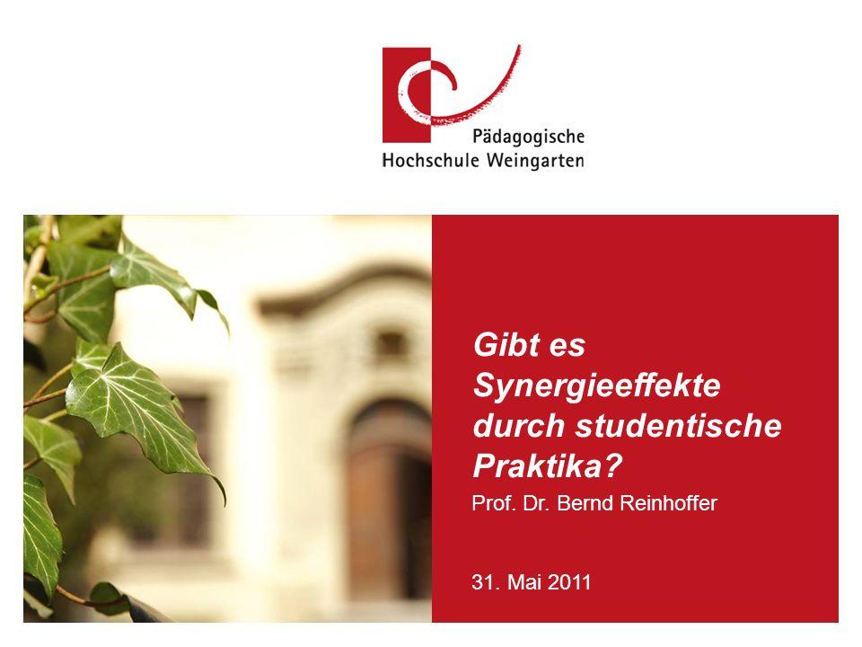Reinhoffer, PH Weingarten 31.Mai 2011 Gibt es Synergieeffekte durch studentische Praktika.